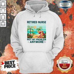 Retired Nurse Not My Problem Anymore Vintage Hoodie