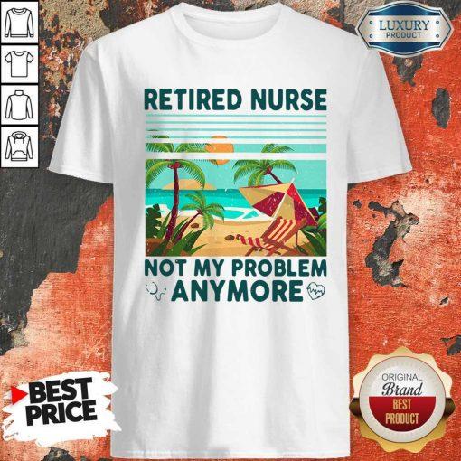 Retired Nurse Not My Problem Anymore Vintage Shirt