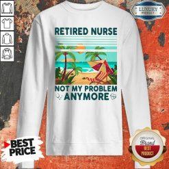 Retired Nurse Not My Problem Anymore Vintage Sweatshirt