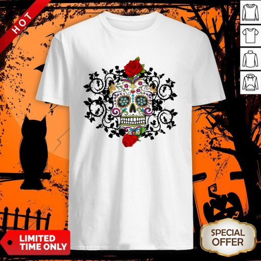 Sugar Skull And Roses Dia De Los Muertos Shirt