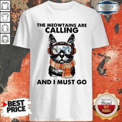 The Meowtains Are Calling And I Must Go Shirt