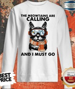 The Meowtains Are Calling And I Must Go Sweatshirt