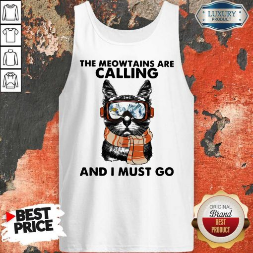 The Meowtains Are Calling And I Must Go Tank Top