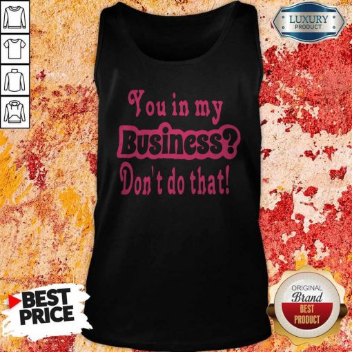 You In My Business Don't Do That Tank Top