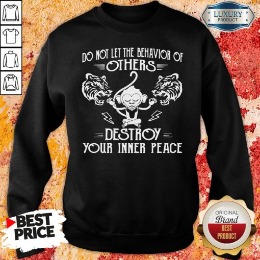 Nice Do Not Let The Behavior Of Others Destroy Your Inner Peace Monkey Sweatshirt-Design By Soyatees.com