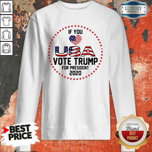 Awesome American Flag Trump If You Love USA Vote For Trump For President 2024 Sweatshirt-Design By Soyatees.com