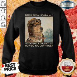 Awesome Bravo Alpha Romeo Kilo I Repeat Bravo Alpha Romeo Kilo How Do You Copy Over Sweatshirt-Design By Soyatees.com