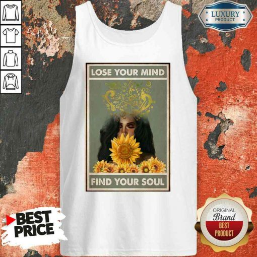 Awesome Easily Distracted By Music And Sunflowers Lose Your Mind Find Your Soul Poster Tank Top-Design By Soyatees.com