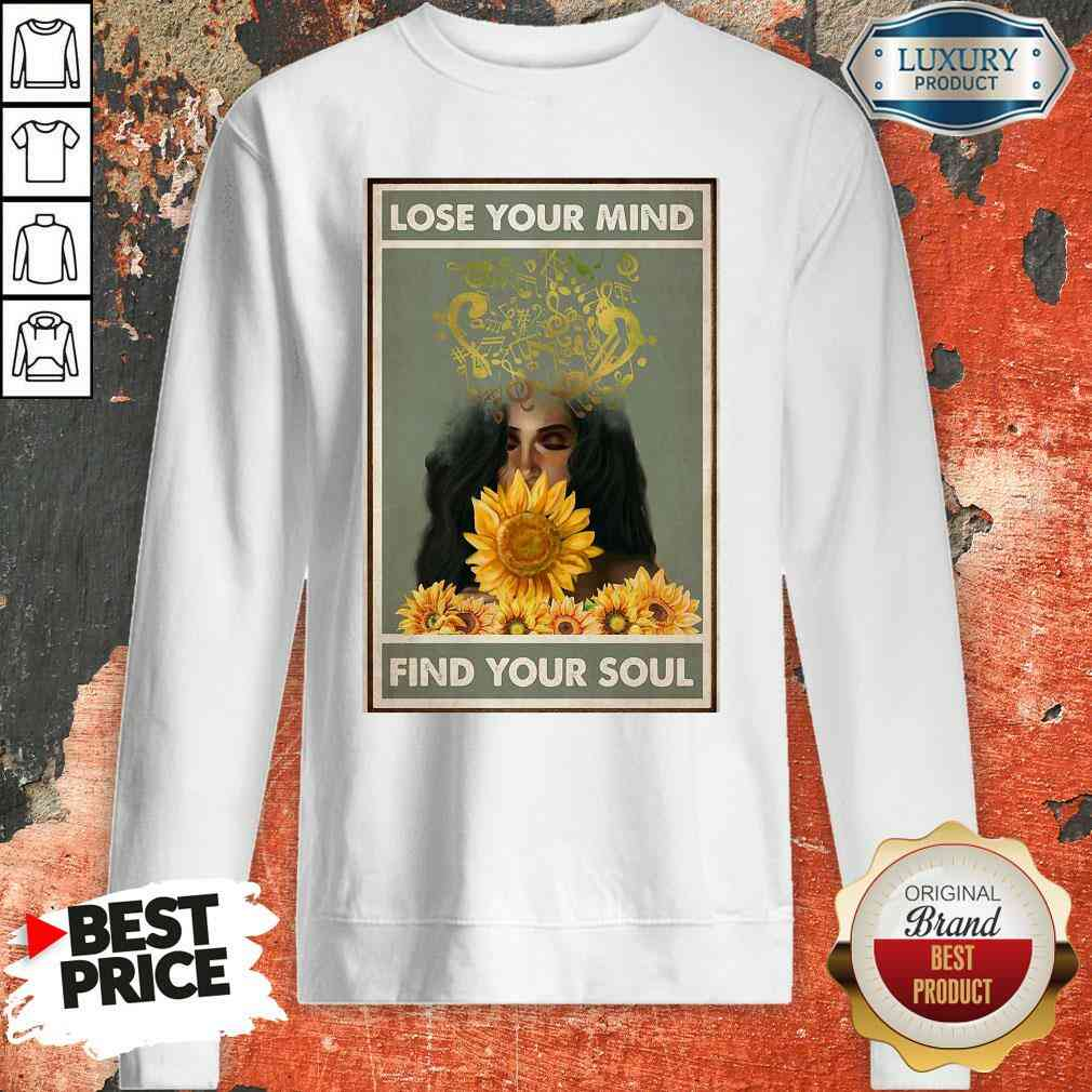 Awesome Easily Distracted By Music And Sunflowers Lose Your Mind Find Your Soul Poster Sweatshirt
