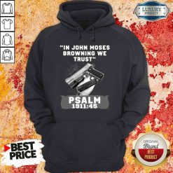 Awesome In John Moses Browning We Trust Psalm 1911 46 Hoodie-Design By Soyatees.com