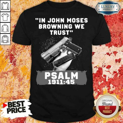 Awesome In John Moses Browning We Trust Psalm 1911 45 D63 Shirt-Design By Soyatees.com