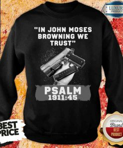 -Awesome In John Moses Browning We Trust Psalm 1911 49 SweatshirtDesign By Soyatees.com