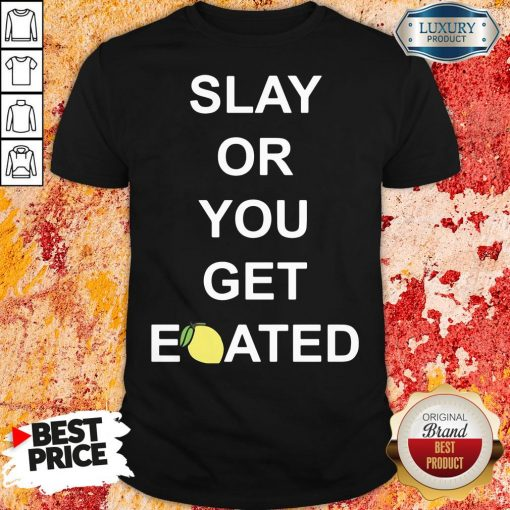 Awesome Slay Or You Get Eoated Shirt-Design By Soyatees.com