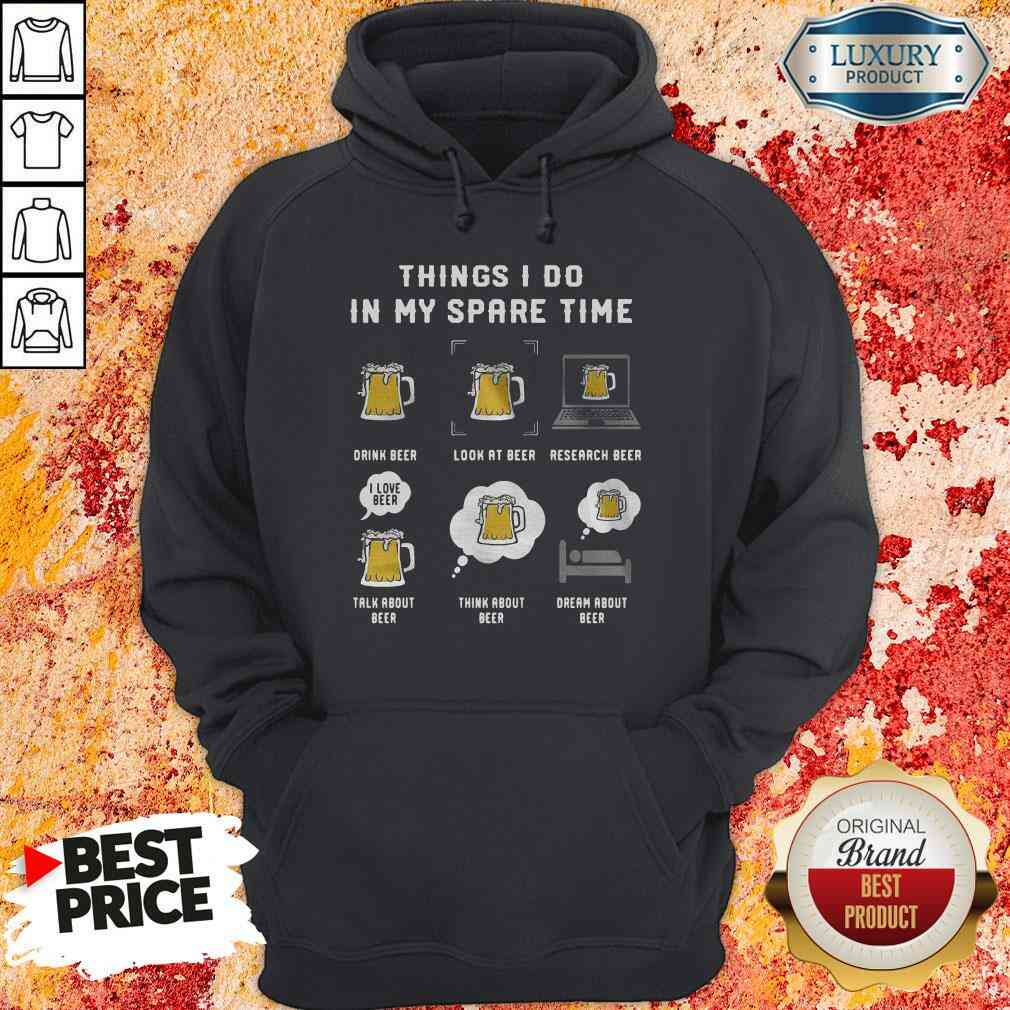 Awesome Things I Do In My Spare Time Drink Beer Look At Beer Research Beer Talk About Beer Hoodie-Design By Soyatees.com