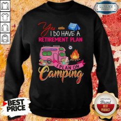 Awesome Yes I Do Have A Retirement Plan I Plan On Camping Sweatshirt-Design By Soyatees.com