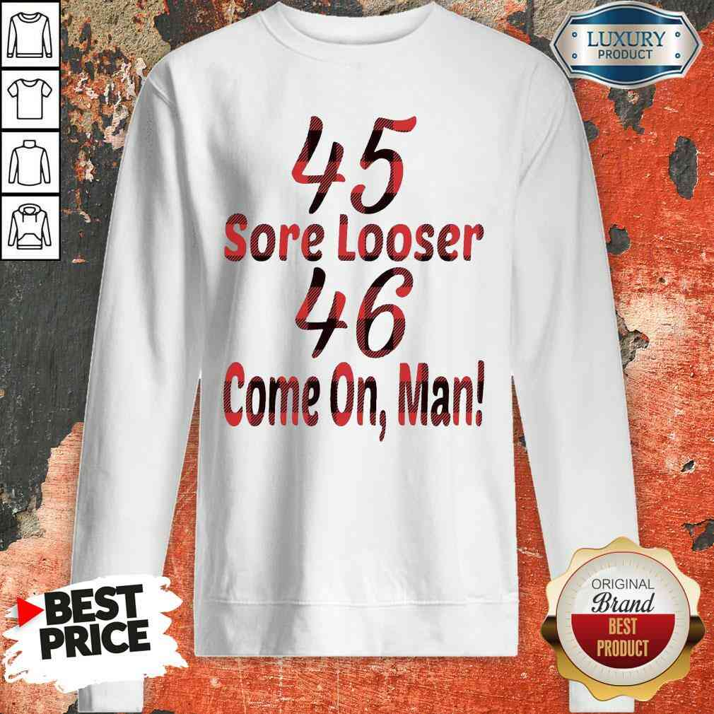 Funny 45 Sore Looser 46 Come On Man Sweatshirt-Design By Soyatees.com