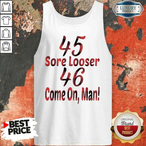 Funny 45 Sore Looser 46 Come On Man Tank Top-Design By Soyatees.com
