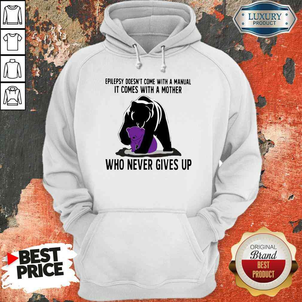 Funny Bear Epilepsy Doesn't Come With A Manual It Comes With A Mother Who Never Gives Up Hoodie-Design By Soyatees.com