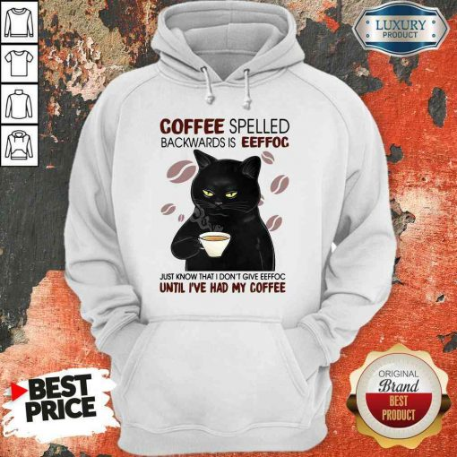 Funny Black Cat Coffee Spelled Backwards Is Eeffoc Just Know That I Don'T Give Eeffoc Until I'Ve Had My Coffee Hoodie-Design By Soyatees.com