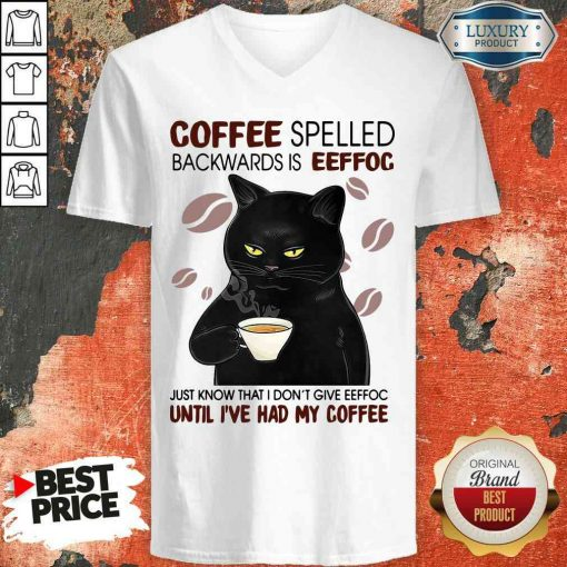 Funny Black Cat Coffee Spelled Backwards Is Eeffoc Just Know That I Don'T Give Eeffoc Until I'Ve Had My Coffee V-neck-Design By Soyatees.com
