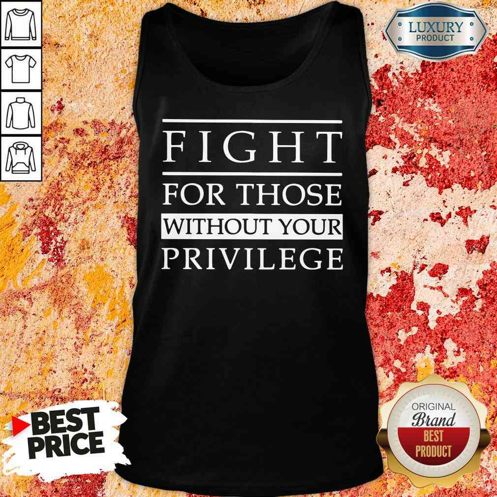 Funny Fight for those without your privilege Tank Top-Design By Soyatees.com