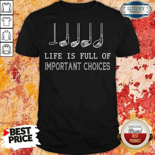 Funny Golf Life Is Full Of Important Choices Shirt-Design By Soyatees.com