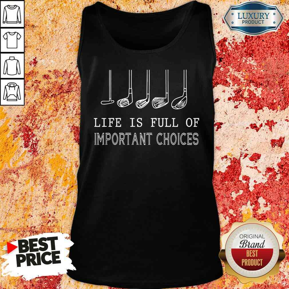 Funny Golf Life Is Full Of Important Choices Tank Top-Design By Soyatees.com