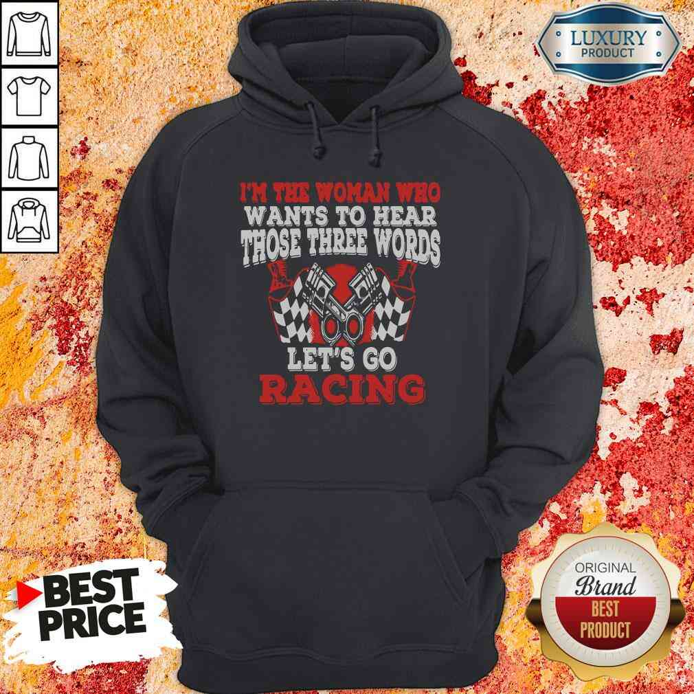 Funny In The Woman Who Wants To Hear Those Three Words Let'S Go Racing Hoodie-Design By Soyatees.com