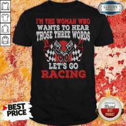Funny In The Woman Who Wants To Hear Those Three Words Let'S Go Racing Shirt-Design By Soyatees.com