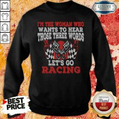 Funny In The Woman Who Wants To Hear Those Three Words Let'S Go Racing Sweatshirt-Design By Soyatees.com