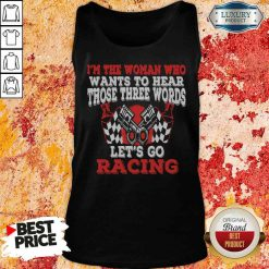 Funny In The Woman Who Wants To Hear Those Three Words Let'S Go Racing Tank Top-Design By Soyatees.com