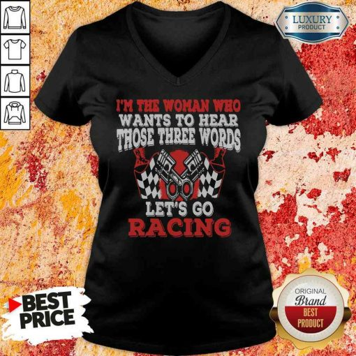 Funny In The Woman Who Wants To Hear Those Three Words Let'S Go Racing V-neck-Design By Soyatees.com