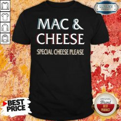 Mac And Cheese Special Cheese Please Shirt-Design By Soyatees.com