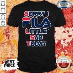 Sorry I Fila Little Sad Today Shirt-Design By Soyatees.com
