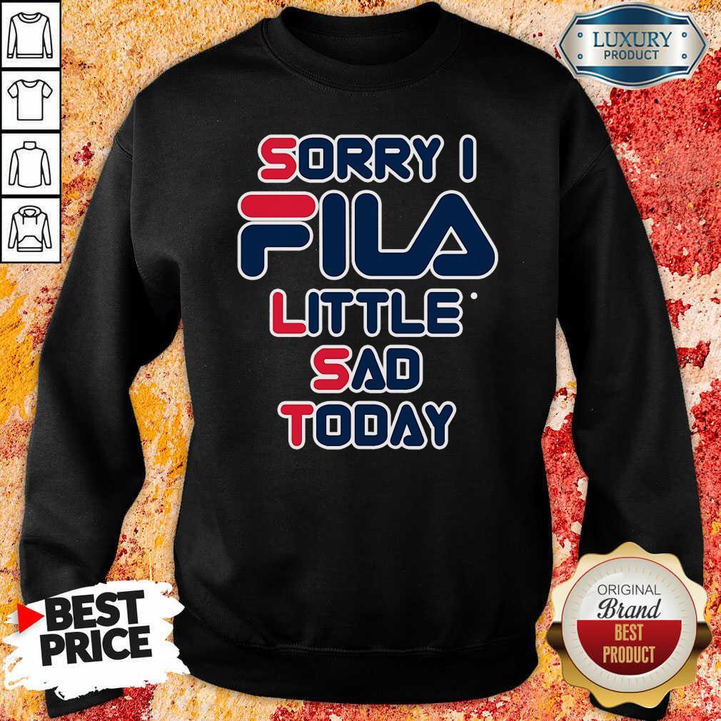 Sorry I Fila Little Sad Today Sweatshirt-Design By Soyatees.com