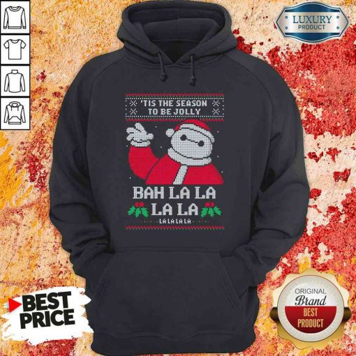 Funny Tis The Season To Be Jolly Bah La La Ugly Christmas Hoodie-Design By Soyatees.com