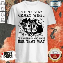 Good Behind Every Crazy Wife Is A Husband Who Made Her That Way Shirt-Design By Soyatees.com
