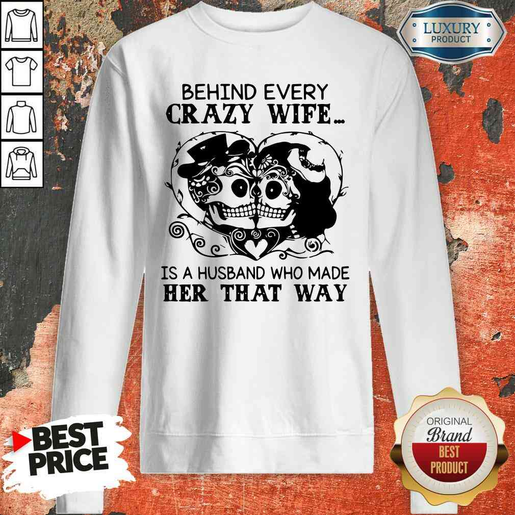 Good Behind Every Crazy Wife Is A Husband Who Made Her That Way Sweatshirt-Design By Soyatees.com