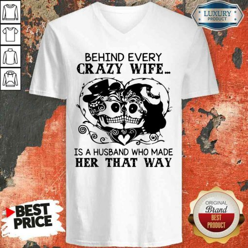 Good Behind Every Crazy Wife Is A Husband Who Made Her That Way V-neck-Design By Soyatees.com