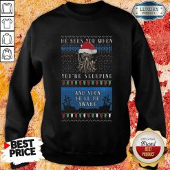 He Sees You When You'Re Sleeping And Soon He'Ll Be Awake Christmas Sweatshirt-Design By Soyatees.com