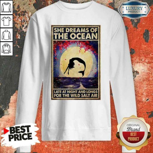 Good Mermaid She Dreams Of The Ocean Late At Night And Longs For The Wild Salt Air Sweatshirt-Design By Soyatees.com