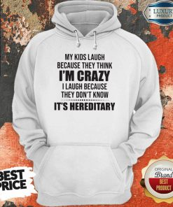 Good My Kids Laugh Because They Think I'M Crazy I Laugh Because They Don'T Know It'S Hereditary Hoodie-Design By Soyatees.com