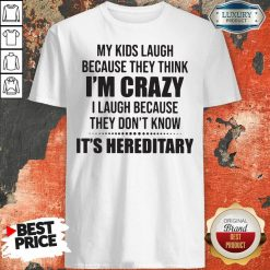 Good My Kids Laugh Because They Think I'M Crazy I Laugh Because They Don'T Know It'S Hereditary Shirt-Design By Soyatees.com