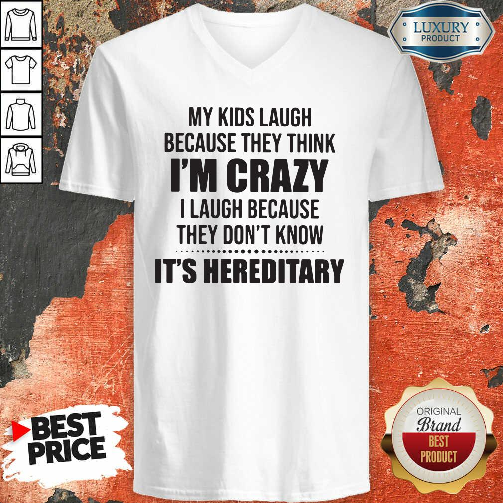 Good My Kids Laugh Because They Think I'M Crazy I Laugh Because They Don'T Know It'S Hereditary V-neck-Design By Soyatees.com