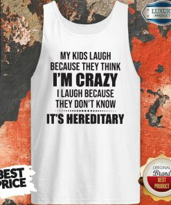 Good My Kids Laugh Because They Think I'M Crazy I Laugh Because They Don'T Know It'S Hereditary Tank Top-Design By Soyatees.com