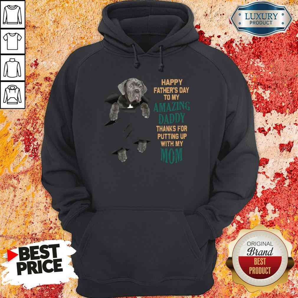 Good Neapolitan Mastiff Happy Father'S Day To My Amazing Daddy Thanks For Putting Up With My Mom Hoodie-Design By Soyatees.com