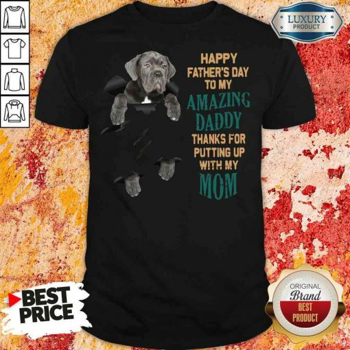 Good Neapolitan Mastiff Happy Father'S Day To My Amazing Daddy Thanks For Putting Up With My Mom Shirt-Design By Soyatees.com