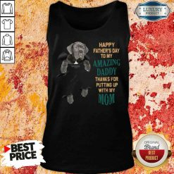 Good Neapolitan Mastiff Happy Father'S Day To My Amazing Daddy Thanks For Putting Up With My Mom Tank Top-Design By Soyatees.com