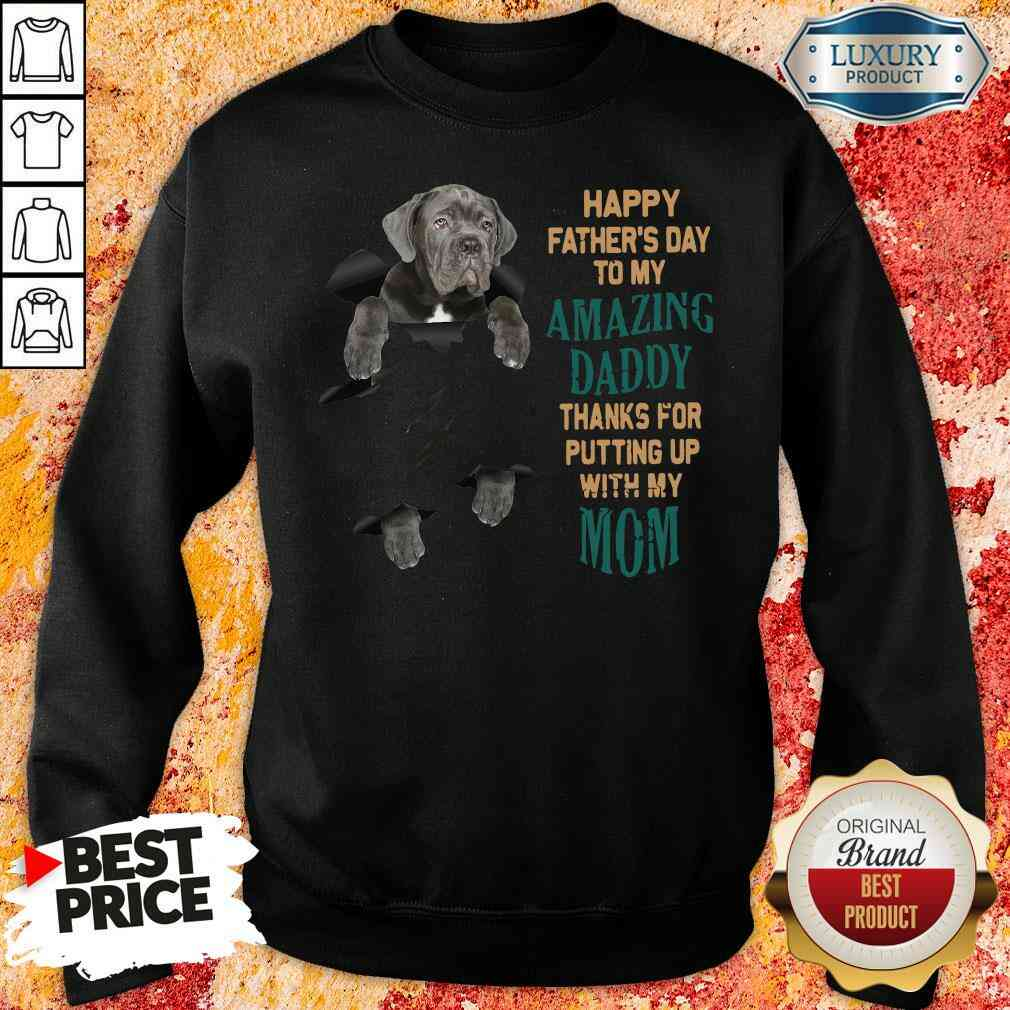 Good Neapolitan Mastiff Happy Father'S Day To My Amazing Daddy Thanks For Putting Up With My Mom Sweatshirt-Design By Soyatees.com