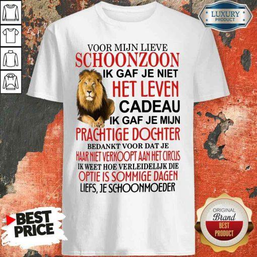 Good Voor Mijn Lieve Schoonzoon Ik Gaf Je Niet Het Leven Cadeau Ik Gaf Je Mijn Prachtige Dochter Shirt-Design By Soyatees.com
